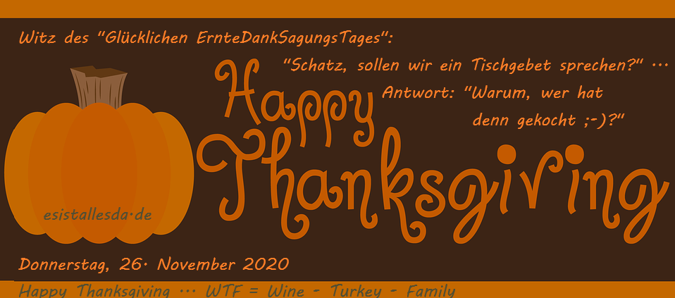 "Es Ist Alles Da ... Thanksgiving ist in den USA der WTF ""Where is the food?!"" Tag."